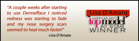 A couple of weeks after starting to use Dermefface™ I noticed reddness was starting to fade and my nose surgery scars seemed to heal much faster. - Lisa D'Amato